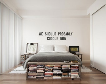 We Should Probably Cuddle: Romantic Bedroom Wall Decal Quote