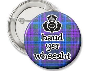 Haud yer wheesht, Scottish Sayings tartan button or magnet, choose your tartan, Spirit of Scotland tartan shown