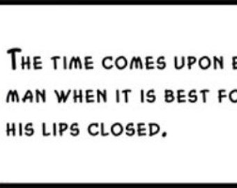 Wall Quote - Abraham Lincoln - The Time Comes Upon Every Public Man When It Is Best for Him to Keep His Lips Closed.