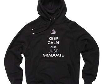 Keep Calm And Just Graduate Hoodie Graduation Gift For Student Hooded Sweater Sweatshirt