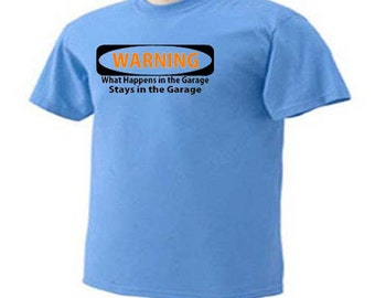 Warning What Happens In The Garage Stays In The Garage Funny Humor T-Shirt