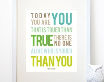 Today You Are You, That is Truer Than True - Dr. Seuss Inspirational Typography Print - Various Sizes and Quote Color of Your Choice