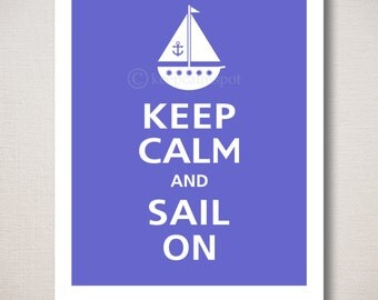 Keep Calm and SAIL ON Typography Art Print 8x10 (Featured color: Blueberry--choose your own colors)
