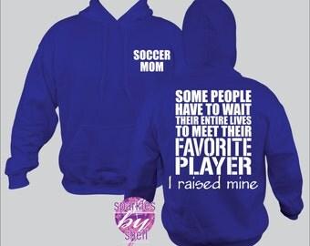 Soccer Mom Hoodie, Soccer Mom Sweatshirt, Soccer Mom T, Meet my Favorite Player, I raised mine, Soccer Mom Pull Over Hoodie, Sweatshirt