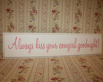 Always kiss your cowgirl goodnight SIGN Hand Painted Shabby Style and Cottage Style Little Boy or Little Girl