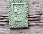 Plays In Dirt Gardeners  Ceramic Mini Tile