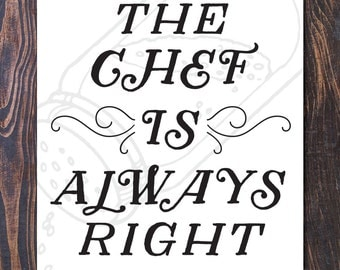 The Chef is Always Right Giclee Art Print - Ships Free in US, Multiple sizes. mothers day gift, fathers day, chef gifts, culinary grad gift