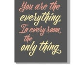 You are the everything,    In every room, the only thing.