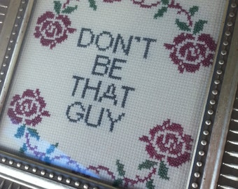 "Cross Stitch Pattern - ""Don't Be That Guy"" Sampler Pattern Download"