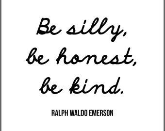 """Ralph Waldo Emerson quote minimalist typography print """"Be silly, be honest, be kind."""" Gift for friend encouragement motivation inspiration"""