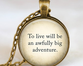 Peter Pan Quote necklace, Peter Pan jewelry , peter pan pendant ,To live will be an awfully big adventure pendant ,fairy fantasy jewelry