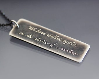 Sterling Silver Handwritten Necklace, cursive necklace, We Have Walked Together in the Shadow of a Rainbow, memorial necklace, quote