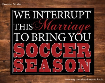 PRINTABLE We Interrupt This Marriage To Bring You Soccer Season 8x10 - Red & Black