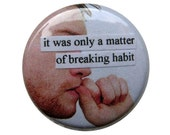 it was only a matter of breaking habit- one inch pinback button (also available as a magnet)