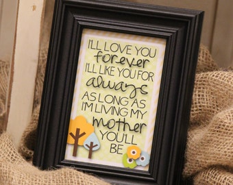 I'll Love You Forever -Mothers Day-  4x6 Print
