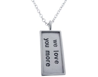 We love you more - Custom Silver Pendant - Gift for Mom - Hand Stamped Personalized Sterling Message Jewelry Handcrafted MetalPressions Etsy
