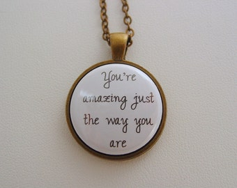 Love Quote You're Amazing Just The Way You Are Antique Brass or Silver Necklace Necklace