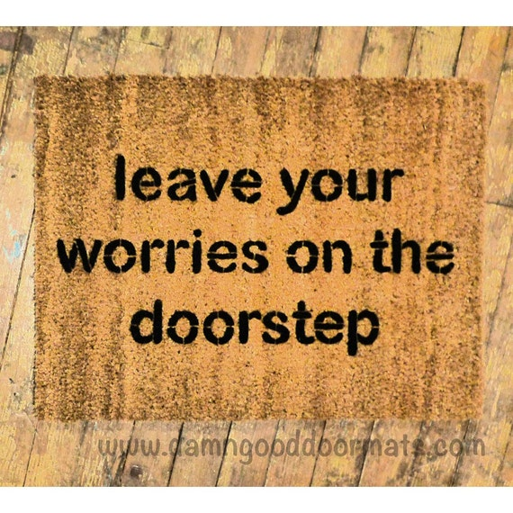 mantra- Leave your worries on the doorstep- doormat