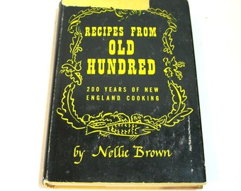 Recipes From Old Hundred, 200 Years Of New England Cooking By Nellie Brown