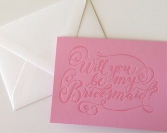 Will you be my bridesmaid, letterpress card, calligraphy