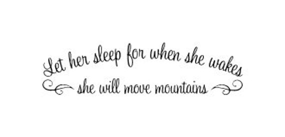 Let her sleep for when she wakes she will move mountains vinyl wall decor vinyl decal
