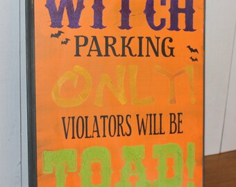 WITCH Parking ONLY all others will be TOAD Sign/Halloween Sign/Halloween Decor/Porch Sign/Halloween Decor/Halloween Sign