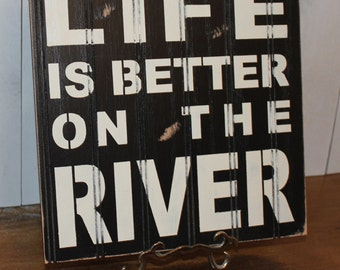 LIFE is Better on the RIVER Sign/Lake house/River/Gift Sign