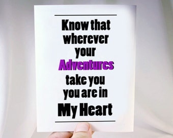 Good Luck Card - Frame able Quotes - Know that Wherever Your Adventures Take you , you are always in my Heart - New Adventures Card