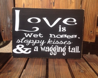 Love Is Wet Noses, Sloppy Kisses and Wagging Tails Puppy Dog Custom Wood Sign ~ Pet Sign ~ Puppy Sign ~ Dog Sign ~ Pet Owner Gift ~ Pet Gift