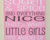 Sugar and spice and everything nice thats what little girls are made of wood sign Typography Sign