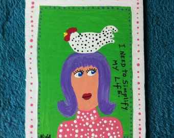 SIMPLIFY MY LIFE w/chicken original folk art painting