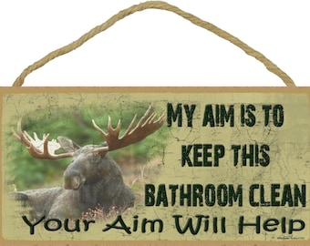 MOOSE My Aim is to Keep This Bathroom Clean your Aim will Help SIGN Plaque Lodge Rustic North Wood Cabin Decor