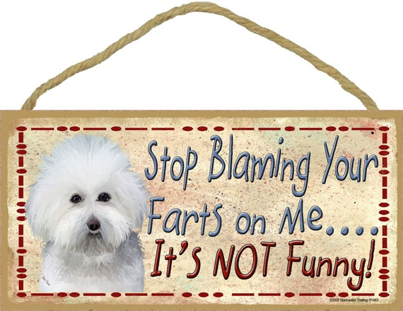 """BICHON FRISE Stop Blaming Your FARTS On Me It's Not Funny 10""""x 5"""" Dog Sign Pet Plaque Wall Decor"""