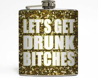Let's Get Drunk Bitches Whiskey Flask Gold Glitter Sparkles Bachelorette 21 Bridesmaid Gifts Stainless Steel 6 oz Liquor Hip Flask LC-1289
