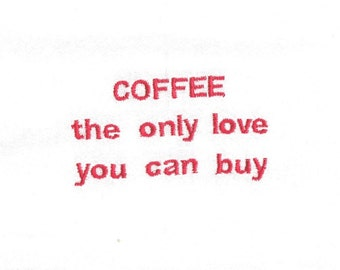 Coffee the only love - embroidered flour sack towel