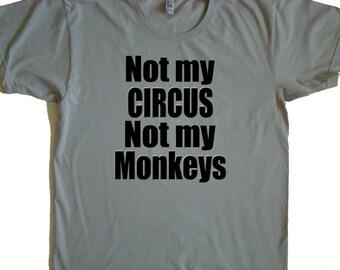 Not My Circus, Not My Monkeys T shirt, tops and tees - Teacher shirt-Polish proverb- Not my Problem tee