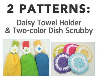 2 Crochet PATTERNS in one: Daisy Towel Holder and Two-color Dish Scrubby. Fast and fun kitchen projects.