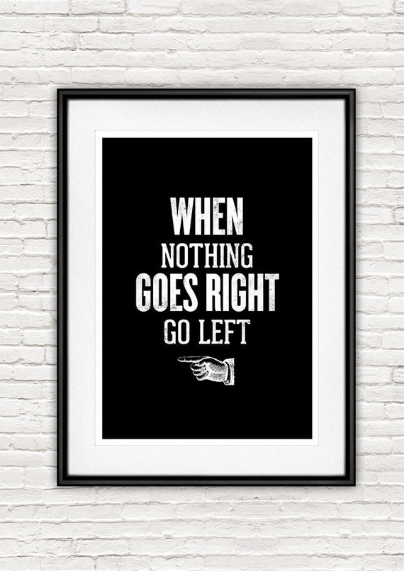 Inspirational typography poster, motivational print, typography print, black and white art  funny quote, When nothing goes right go left