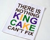 There is Nothing King Cake can't Fix - New Orleans Mardi Gras Kitchen Towel