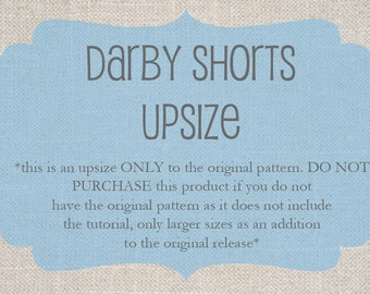 Darby Shorts - upsize ONLY, this is NOT the complete pattern