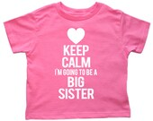 Keep Calm I'm Going to be a Big Sister - You pick graphic and colors! Lots of choices!