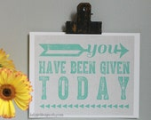 Given Today Print - Inspirational and Motivational Quote - Perfect for gifts, graduations, birthday, collage walls, all ages