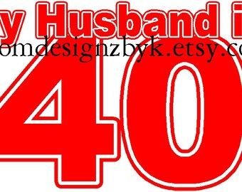 My Husband is 40 iron-on shirt decal Great for Birthday Parties