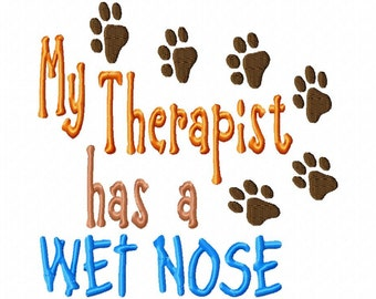 My Therapist has a Wet Nose  - Machine Embroidery Design - 8 Sizes