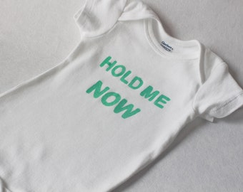 Hold Me Now - Cute Baby Onesie Made to Order