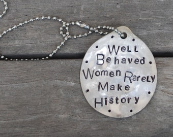 Well Behaved Women Rarely Make History hand stamped SPOON NECKLACE on 24 inch chain Long