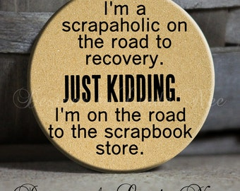"""I'm a scrapaholic on the road to recovery. Just kidding. I'm on the road to the scrap store. 1.5"""" Pinback Button, Scrapbook Lover, Funny Pin"""