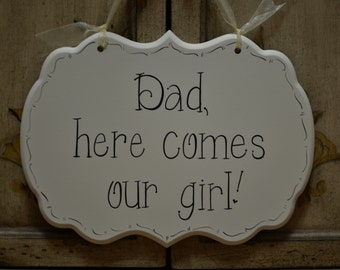 "Hand Painted Wooden Cottage Chic Wedding Sign / Ring Bearer Sign / Flower Girl Sign, ""Dad, here comes our girl."""