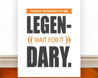 Today Is Going To Be Legendary, Wait For It, Typography, Typography Print, Home Decor, Custom Color & Size