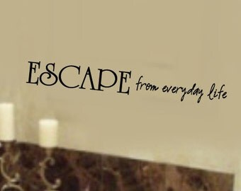 ESCAPE from everyday life Bathroom VInyl Wall Lettering Decal 24.5 W x 3H